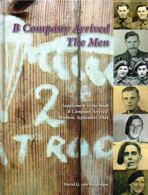 Image for B COMPANY ARRIVED - THE MEN : SUPPLEMENT TO THE BOOK 'B COMPANY ARRIVED' ARNHEM, SEPTEMBER 1944 (SIGNED COPY)