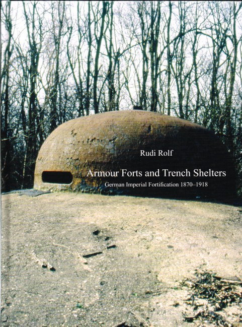Image for ARMOUR FORTS AND TRENCH SHELTERS : GERMAN IMPERIAL FORTIFICATION 1870-1918