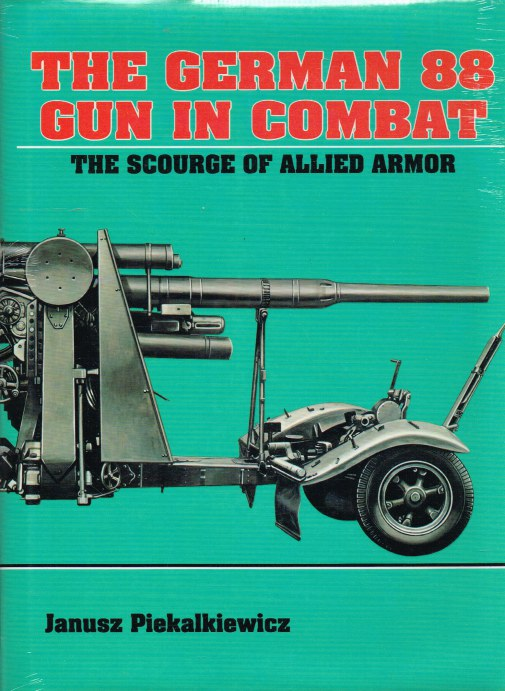 Image for THE GERMAN 88 GUN IN COMBAT: THE SCOURGE OF ALLIED ARMOUR