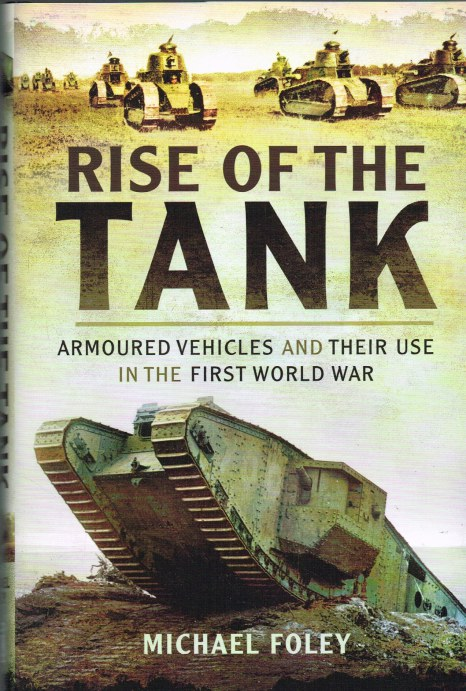 Image for RISE OF THE TANK: ARMOURED VEHICLES AND THEIR USE IN THE FIRST WORLD WAR