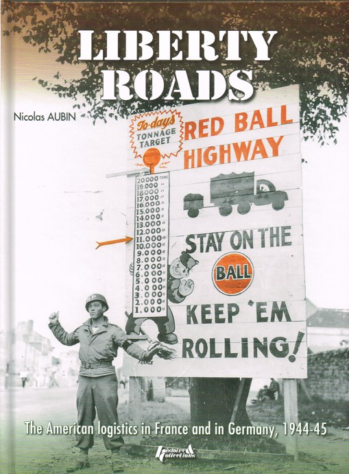 Image for LIBERTY ROADS - RED BALL EXPRESS : THE AMERICAN LOGISTICS IN FRANCE AND IN GERMANY 1944-45