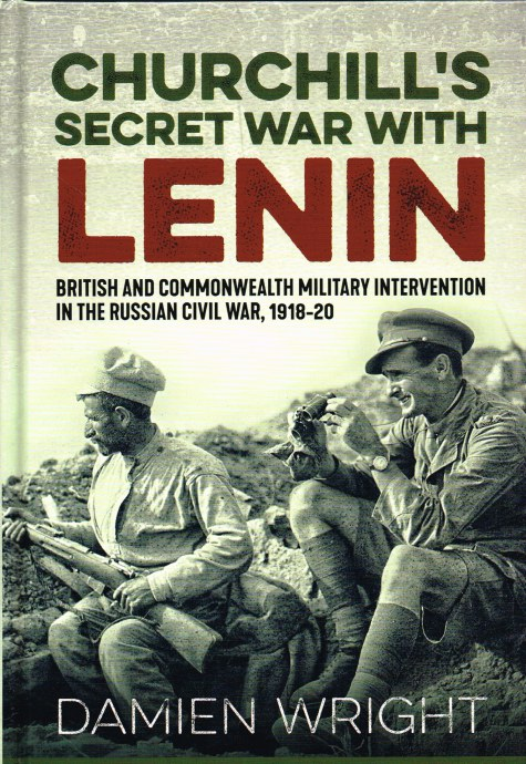 Image for CHURCHILL'S SECRET WAR WITH LENIN : BRITISH AND COMMONWEALTH MILITARY INTERVENTION IN THE RUSSIAN CIVIL WAR, 1918-20
