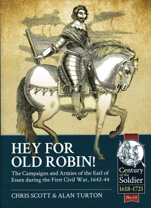 Image for HEY FOR OLD ROBIN : THE CAMPAIGNS AND ARMIES OF THE EARL OF ESSEX DURING THE FIRST CIVIL WAR, 1642-44