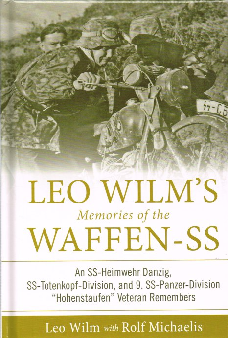 Image for LEO WILM'S MEMORIES OF THE WAFFEN-SS : AN SS-HEIMWEHR DANZIG, SS-TOTENKOPF-DIVISION, AND 9. SS-PANZER-DIVISION 'HOHENSTAUFEN' VETERAN REMEMBERS