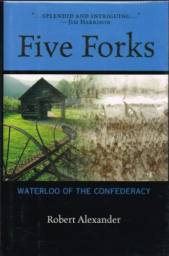 Image for FIVE FORKS: WATERLOO OF THE CONDEDERACY - A CIVIL WAR NARRATIVE