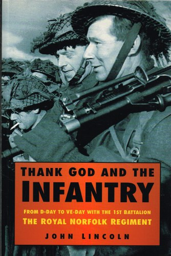 Image for THANK GOD AND THE INFANTRY: FROM D-DAY TO VE-DAY WITH THE 1ST BATTALION THE ROYAL NORFOLK REGIMENT