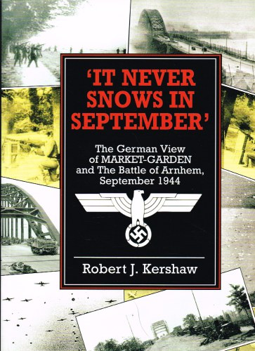 Image for IT NEVER SNOWS IN SEPTEMBER: THE GERMAN VIEW OF MARKET-GARDEN AND THE BATTLE OF ARNHEM SEPTEMBER 1944