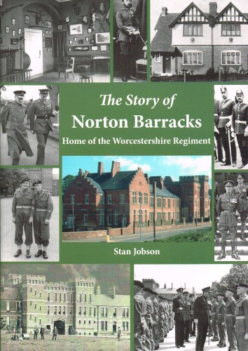 Image for THE STORY OF NORTON BARRACKS: HOME OF THE WORCESTERSHIRE REGIMENT