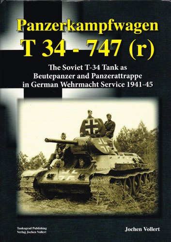 Image for PANZERKAMPFWAGEN T34 - 747 (R) THE SOVIET T-34 TANK AS BEUTEPANZER AND PANZERATTRAPPE IN GERMAN WEHRMACHT SERVICE 1941-45
