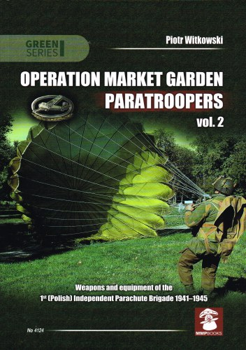 Image for OPERATION MARKET GARDEN PARATROOPERS VOL.2 : WEAPONS AND EQUIPMENT OF THE 1ST (POLISH) INDEPENDENT PARACHUTE BRIGADE 1941-1945