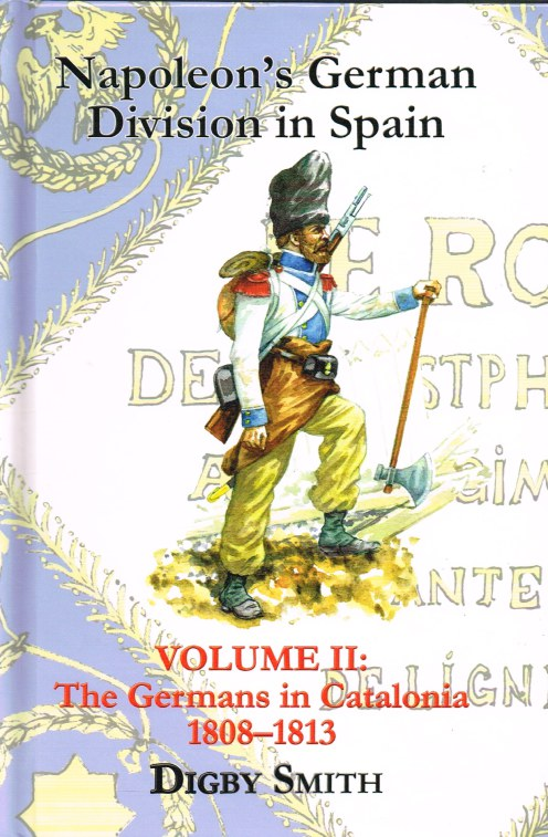 Image for NAPOLEON'S GERMAN DIVISION IN SPAIN VOLUME II : THE GERMANS IN CATALONIA 1808-1813