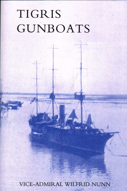 Image for TIGRIS GUNBOATS : A NARRATIVE OF THE ROYAL NAVY'S CO-OPERATION WITH THE MILITARY FORCES IN MESOPOTAMIA FROM THE BEGINNING OF THE WAR TO THE CAPTURE OF BAGHDAD (1914-1917)