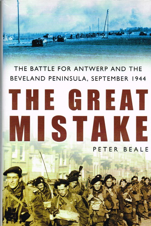 Image for THE GREAT MISTAKE : THE BATTLE FOR ANTWERP AND THE BEVELAND PENINSULA, SEPTEMBER 1944