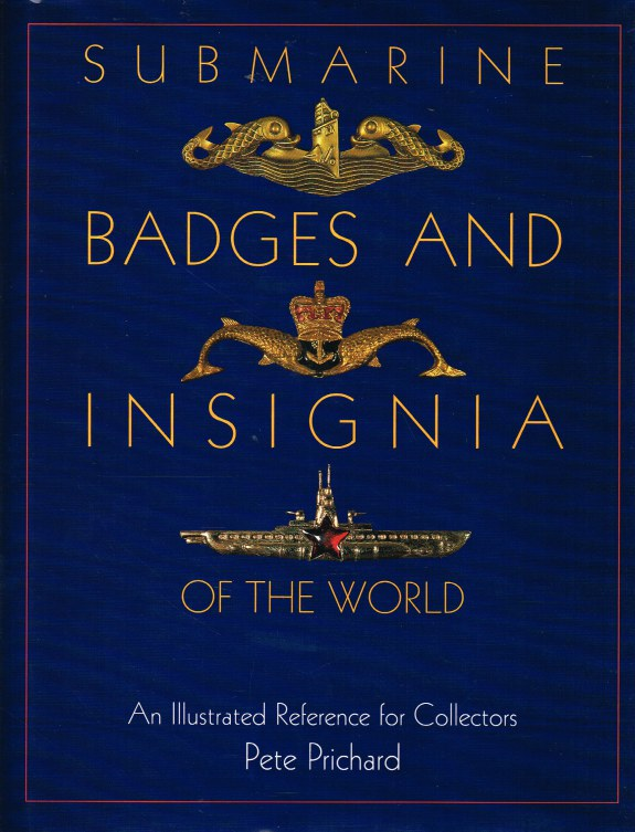 Image for SUBMARINE BADGES AND INSIGNIA OF THE WORLD : AN ILLUSTRATED REFERENCE FOR COLLECTORS