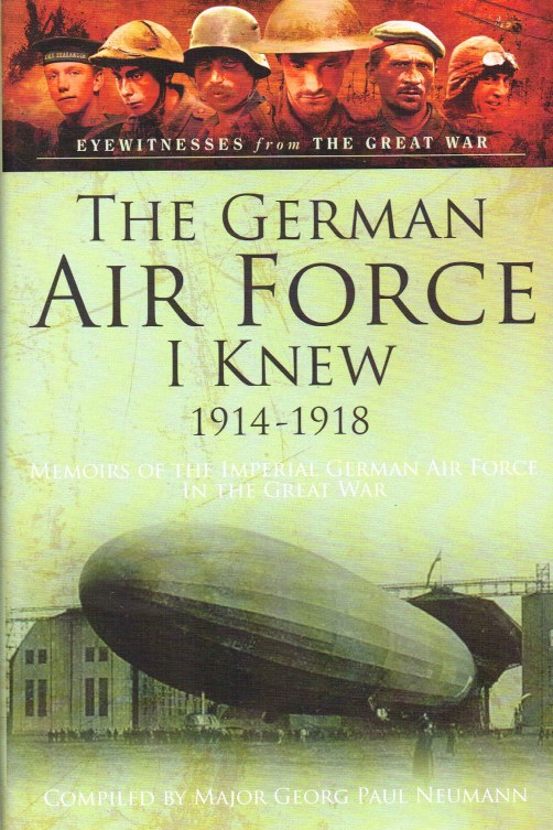 Image for THE GERMAN AIR FORCE I KNEW 1914-1918 : MEMOIRS OF THE IMPERIAL GERMAN AIR FORCE IN THE GREAT WAR