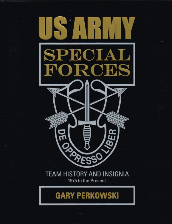 Image for US ARMY SPECIAL FORCES TEAM HISTORY AND INSIGNIA 1975 TO THE PRESENT