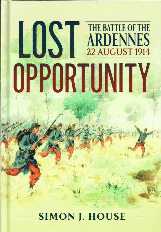 Image for LOST OPPORTUNITY : THE BATTLE OF THE ARDENNES, 22 AUGUST 1914