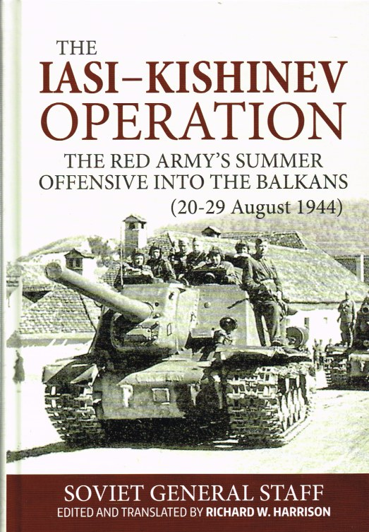 Image for THE IASI-KISHINEV OPERATION (20-29 AUGUST 1944) : THE RED ARMY'S SUMMER OFFENSIVE INTO THE BALKANS