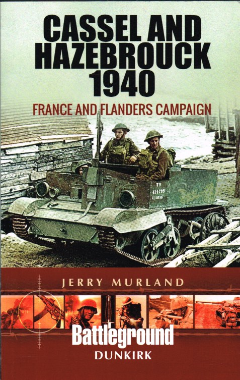 Image for CASSEL AND HAZEBROOK 1940 : FRANCE AND FLANDERS CAMPAIGN