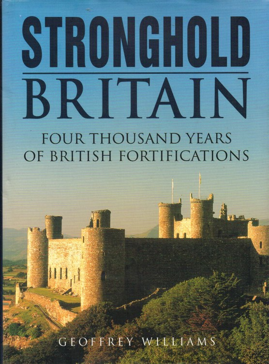 Image for STRONGHOLD BRITAIN: FOUR THOUSAND YEARS OF BRITISH FORTIFICATION
