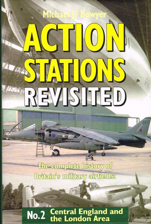 Image for ACTION STATIONS REVISITED - THE COMPLETE HISTORY OF BRITAIN'S MILITARY AIRFIELDS: NO.2 CENTRAL ENGLAND AND THE LONDON AREA