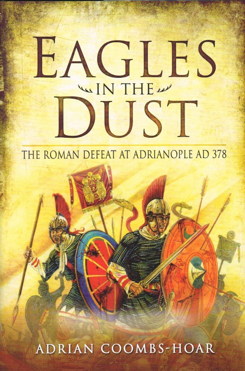 Image for EAGLES IN THE DUST: THE ROMAN DEFEAT AT ADRIANOPLE AD 378