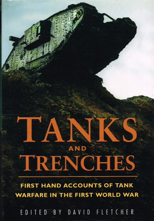 Image for TANKS AND TRENCHES: FIRST HAND ACCOUNTS OF TANK WARFARE IN THE FIRST WORLD WAR