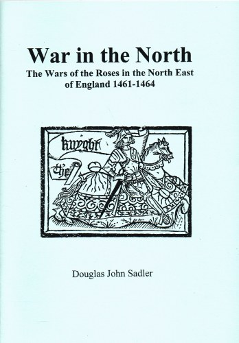 Image for WAR IN THE NORTH: THE WARS OF THE ROSES IN THE NORTH EAST OF ENGLAND 1461-1464