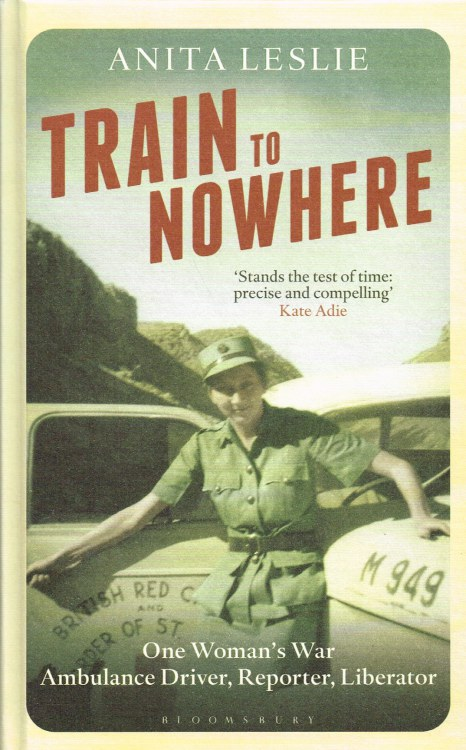 Image for TRAIN TO NOWHERE : ONE WOMAN'S WAR - AMBULANCE DRIVER, REPORTER, LIBERATOR