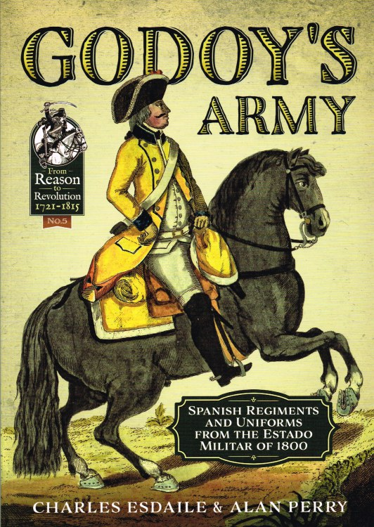Image for GODOY'S ARMY : SPANISH REGIMENTS AND UNIFORMS FROM THE ESTADO MILITAR OF 1800