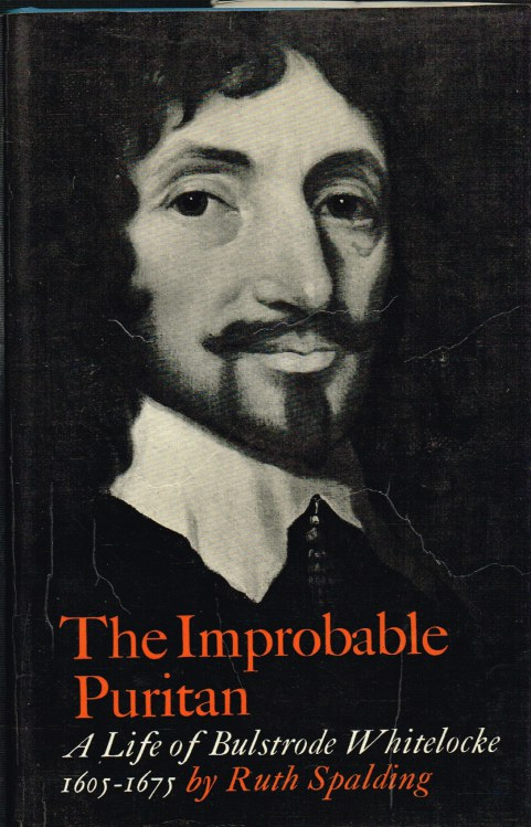 Image for THE IMPROBABLE PURITAN : A LIFE OF BULSTRODE WHITELOCKE 1605-1675