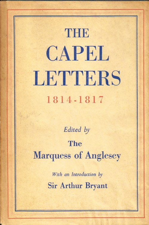 Image for THE CAPEL LETTERS 1814-1817 : BEING THE CORRESPONDENCE OF LADY CAROLINE CAPEL AND HER DAUGHTERS WITH THE DOWAGER COUNTESS OF UXBRIDGE FROM BRUSSELS AND SWITZERLAND