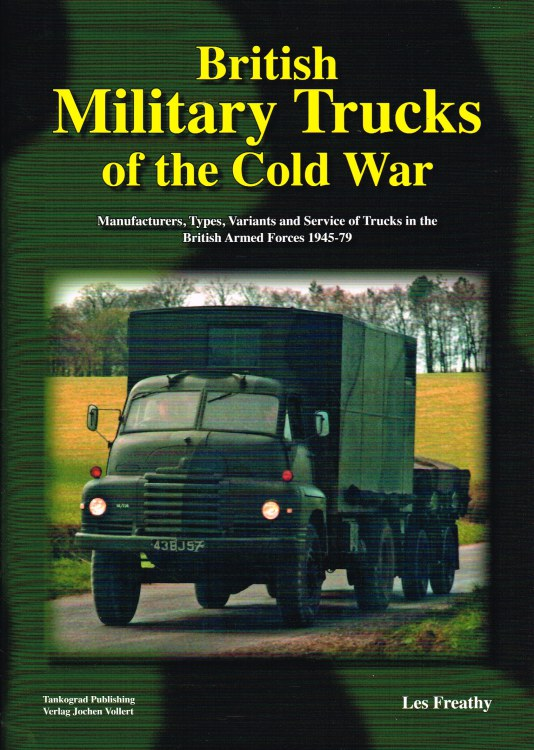 Image for BRITISH MILITARY TRUCKS OF THE COLD WAR : MANUFACTURERS, TYPES, VARIANTS AND SERVICE OF TRUCKS IN THE BRITISH ARMED FORCES 1945-79