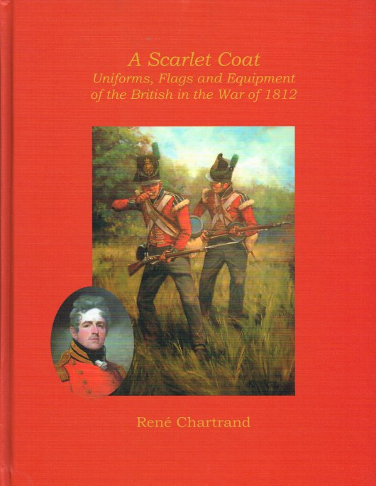 Image for A SCARLET COAT : UNIFORMS, FLAGS AND EQUIPMENT OF THE BRITISH FORCES IN THE WAR OF 1812