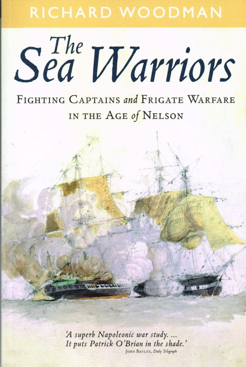 Image for THE SEA WARRIORS : FIGHTING CAPTAINS AND FRIGATE WARFARE IN THE AGE OF NELSON