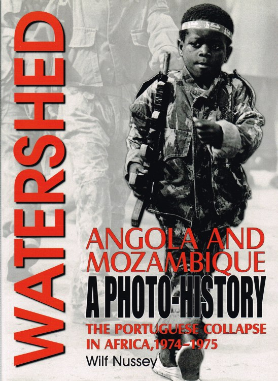 Image for WATERSHED : ANGOLA AND MOZAMBIQUE: THE PORTUGUESE COLLAPSE IN AFRICA 1974-1975, A PHOTO HISTORY
