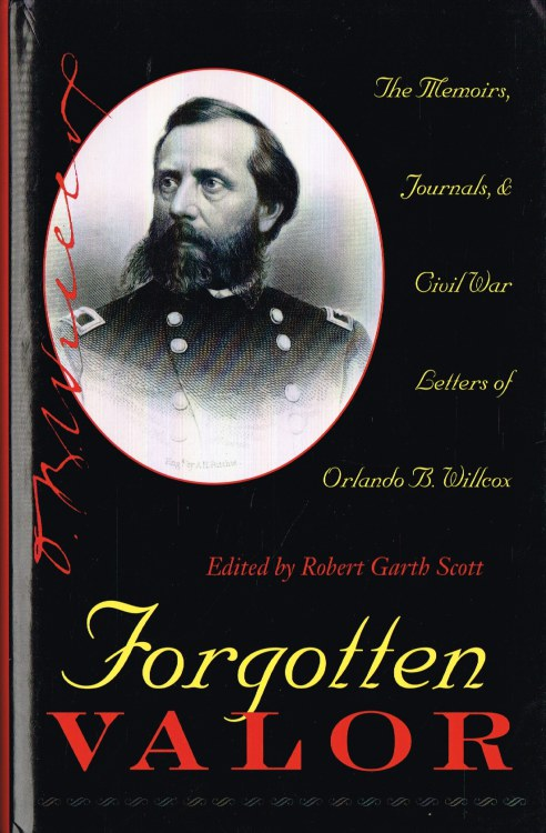 Image for FORGOTTEN VALOR : THE MEMOIRS, JOURNALS, AND CIVIL WAR LETTERS OF ORLANDO B. WILLCOX