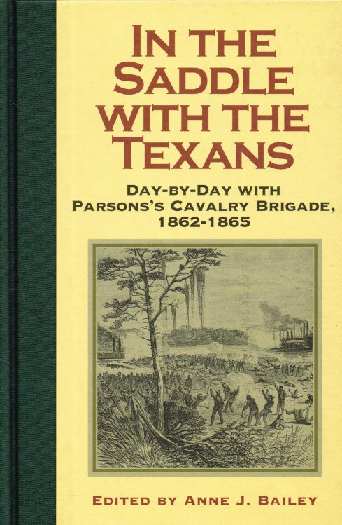 Image for IN THE SADDLE WITH THE TEXANS : DAY-BY-DAY WITH PARSONS'S CAVALRY BRIGADE, 1862-1865