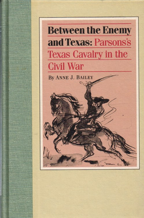 Image for BETWEEN THE ENEMY AND TEXAS : PARSONS'S TEXAS CAVALRY IN THE CIVIL WAR