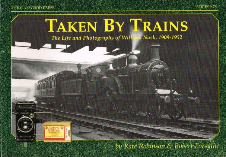 Image for TAKEN BY TRAINS : THE LIFE AND PHOTOGRAPHS OF WILLIAM NASH, 1909-1952