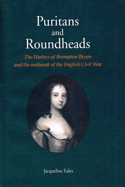 Image for PURITANS AND ROUNDHEADS : THE HARLEY'S OF BRAMPTON BRYAN AND THE OUTBREAK OF THE ENGLISH CIVIL WAR