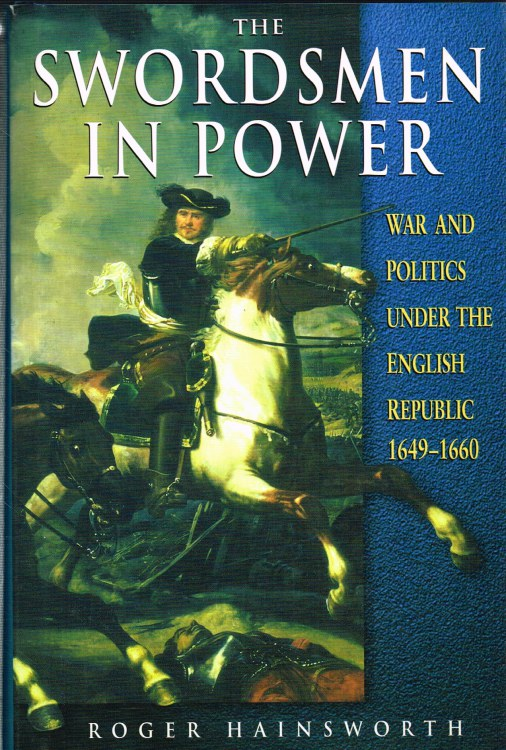 Image for THE SWORDSMEN IN POWER : WAR AND POLITICS UNDER THE ENGLISH REPUBLIC 1649-1660