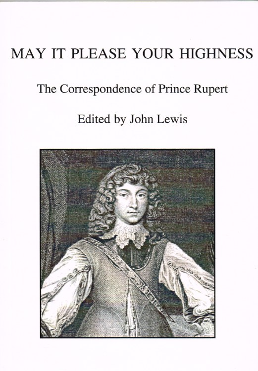 Image for MAY IT PLEASE YOUR HIGHNESS : THE CORRESPONDENCE OF PRINCE RUPERT