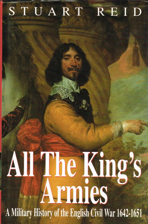 Image for ALL THE KING'S ARMIES: A MILITARY HISTORY OF THE ENGLISH CIVIL WAR 1642-1651