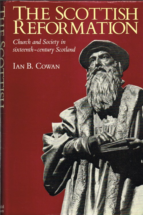 Image for THE SCOTTISH REFORMATION : CHURCH AND SOCIETY IN SIXTEENTH CENTURY SCOTLAND