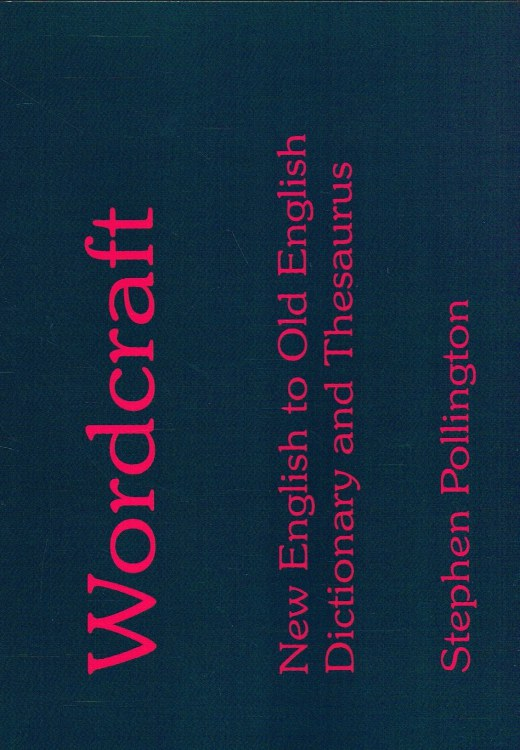 Image for WORDCRAFT : NEW ENGLISH TO OLD ENGLISH DICTIONARY & THESAURUS (REVISED EDITION)