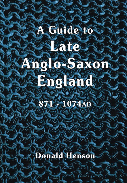 Image for A GUIDE TO LATE ANGLO-SAXON ENGLAND : FROM AELFRED TO EADGAR II - 871 TO 1074 AD