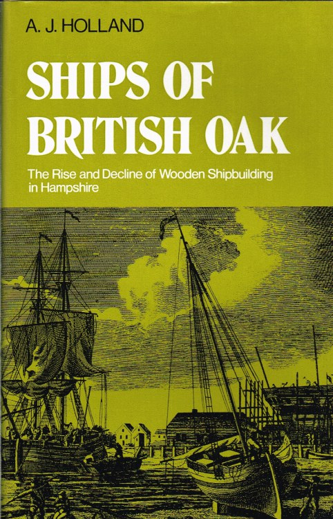 Image for SHIPS OF BRITISH OAK : THE RISE AND DECLINE OF WOODEN SHIPBUILDING IN HAMPSHIRE