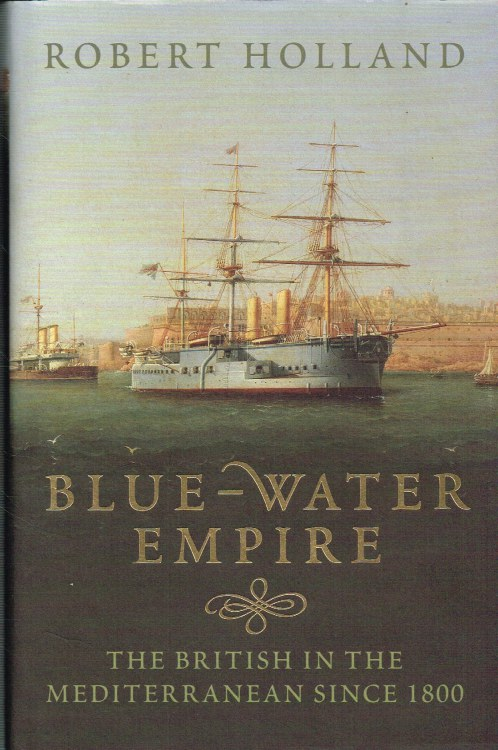 Image for BLUE-WATER EMIRE : THE BRITISH IN THE MEDITERRANEAN SINCE 1800