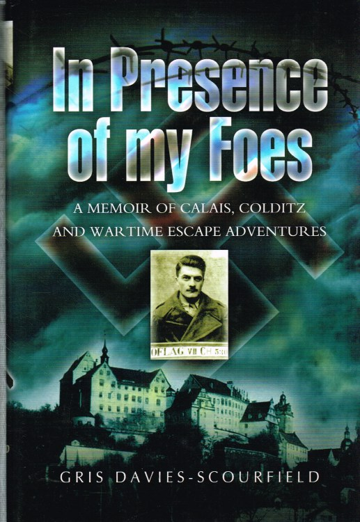 Image for IN PRESENCE OF MY FOES: A MEMOIR OF CALAIS, COLDITZ AND WARTIME ESCAPE ADVENTURES